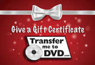 Give a Gift Certificate to Transfer Me To DVD